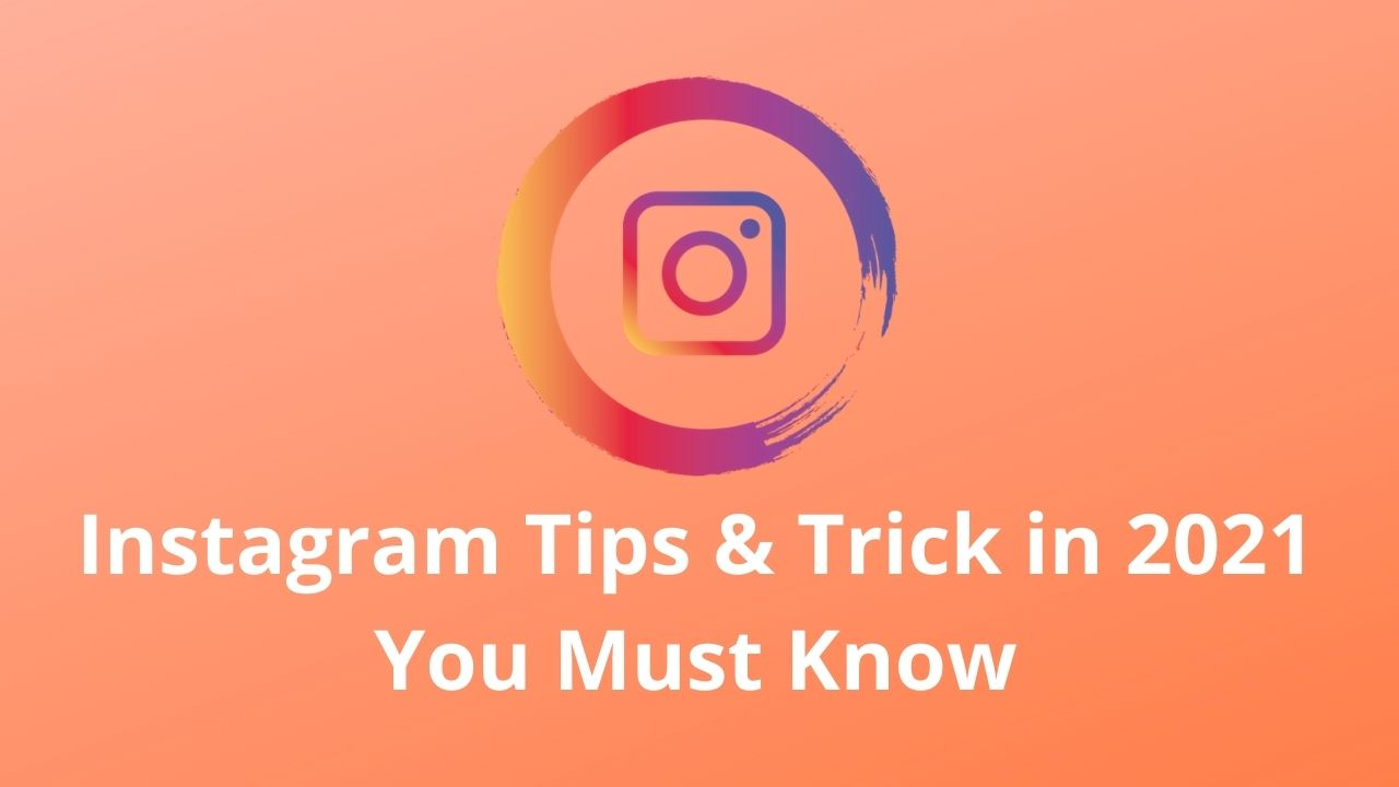Instagram Tips & Trick in 2021 You Must Know